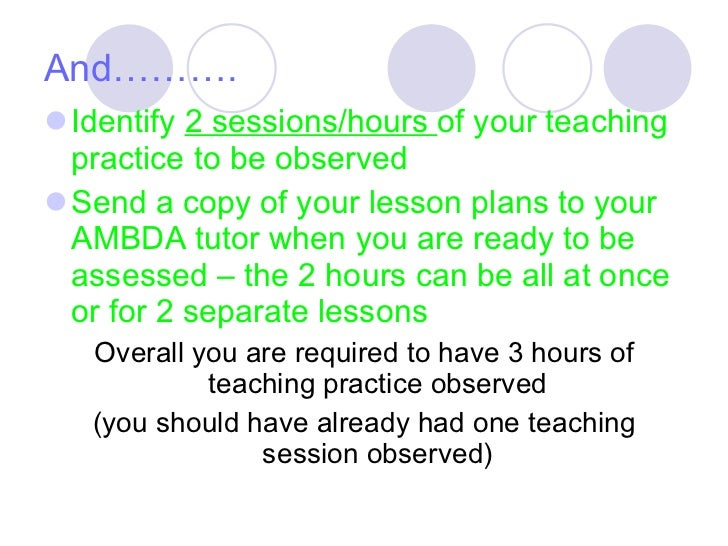 And………. <ul><li>Identify  2 sessions/hours  of your teaching practice to be observed  </li></ul><ul><li>Send a copy of you...