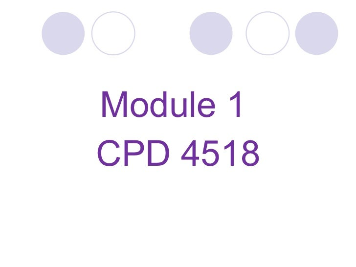 <ul><li>Module 1  </li></ul><ul><li>CPD 4518 </li></ul>