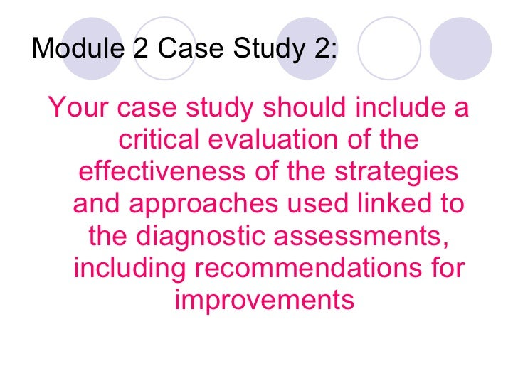 Module 2 Case Study 2: <ul><li>Your case study should include a critical evaluation of the effectiveness of the strategies...