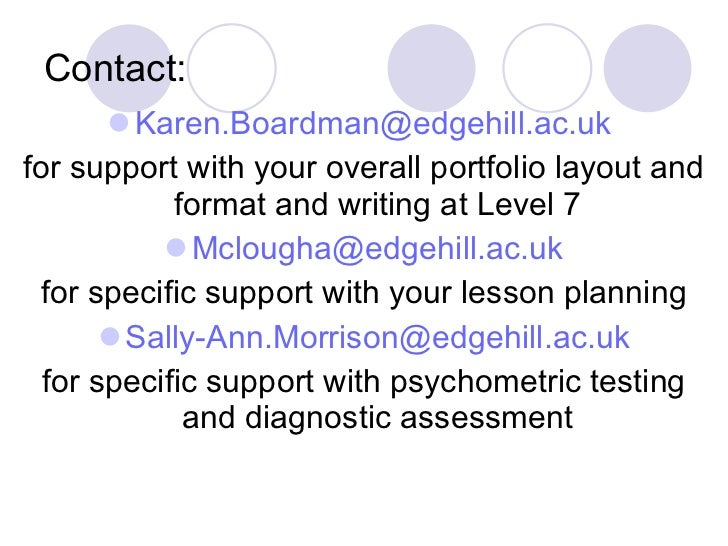 Contact: <ul><li>[email_address]   </li></ul><ul><li>for support with your overall portfolio layout and format and writing...