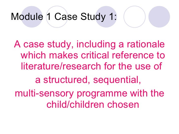 Module 1 Case Study 1: <ul><li>A case study, including a rationale which makes critical reference to literature/research f...