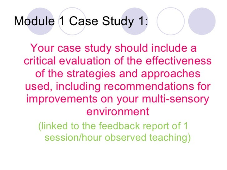 Module 1 Case Study 1: <ul><li>Your case study should include a critical evaluation of the effectiveness of the strategies...