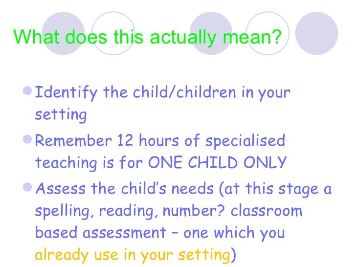 What does this actually mean? <ul><li>Identify the child/children in your setting </li></ul><ul><li>Remember 12 hours of s...