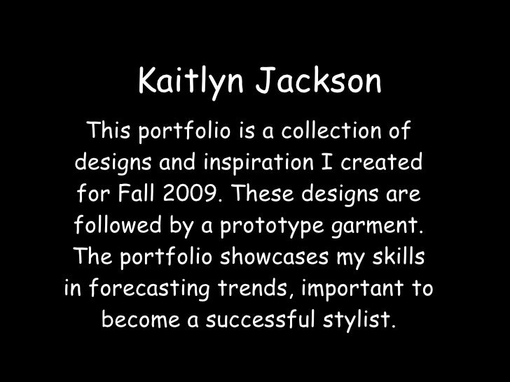 Kaitlyn Jackson This portfolio is a collection of designs and inspiration I created for Fall 2009. These designs are follo...