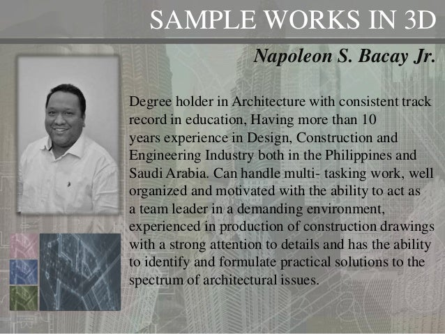 SAMPLE WORKS IN 3D Napoleon S. Bacay Jr. Degree holder in Architecture with consistent track record in education, Having m...