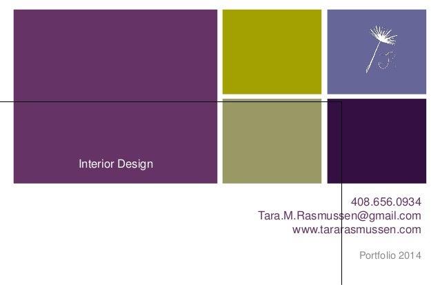 408.656.0934 Tara.M.Rasmussen@gmail.com www.tararasmussen.com Portfolio 2014 Interior Design