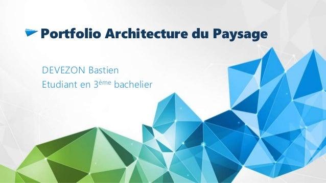 Portfolio Architecture du Paysage DEVEZON Bastien Etudiant en 3ème bachelier
