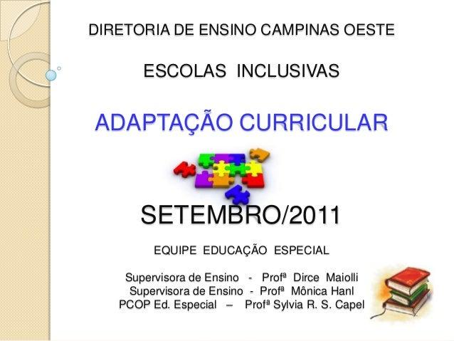 DIRETORIA DE ENSINO CAMPINAS OESTE       ESCOLAS INCLUSIVASADAPTAÇÃO CURRICULAR      SETEMBRO/2011         EQUIPE EDUCAÇÃO...