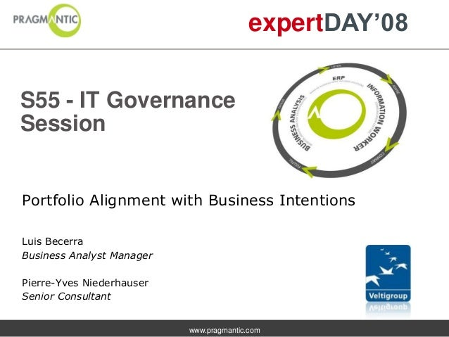 www.pragmantic.comexpertDAY'08Portfolio Alignment with Business IntentionsS55 - IT GovernanceSessionLuis BecerraBusiness A...