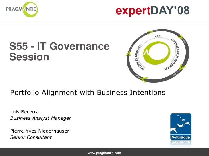 expertDAY'08   S55 - IT Governance Session   Portfolio Alignment with Business Intentions  Luis Becerra Business Analyst M...
