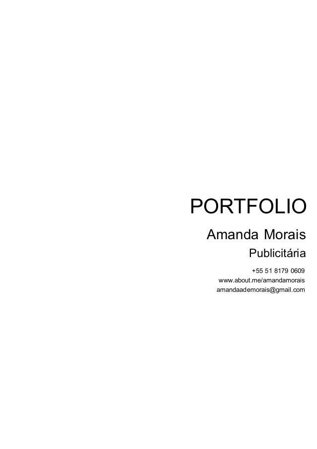 PORTFOLIO Amanda Morais Publicitária  +55 51 8179 0609 www.about.me/amandamorais amandaademorais@gmail.com