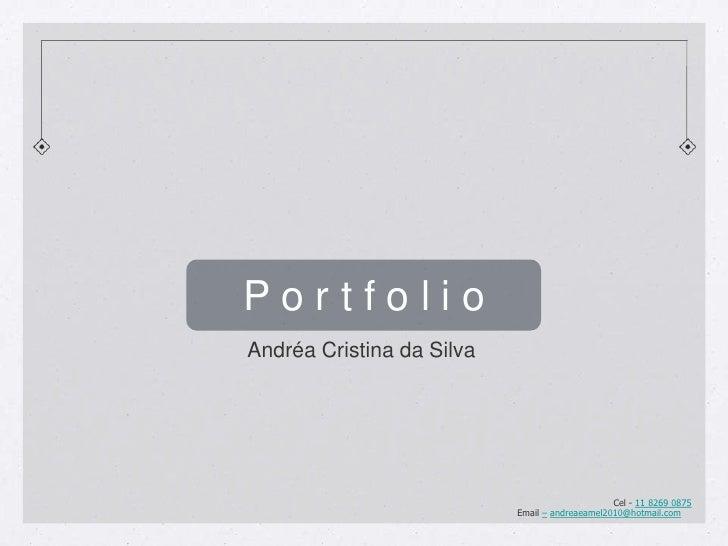 P o r t f o l i o<br />Andréa Cristina da Silva <br />Cel - 11 8269 0875<br />Email –andreaeamel2010@hotmail.com<br />