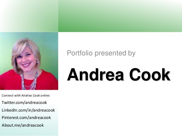 Andrea Cook Portfolio presented by Connect with Andrea Cook online: Twitter.com/andreacook LinkedIn.com/in/andreacook Pint...