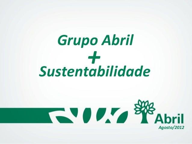 Grupo AbrilAgosto/2012Sustentabilidade+