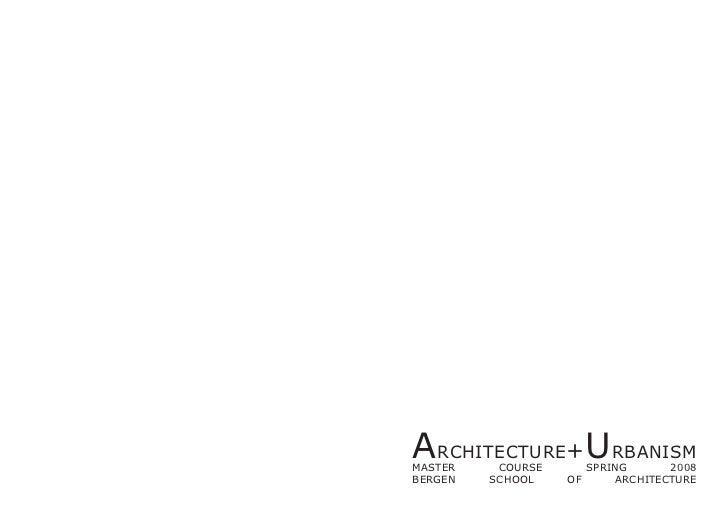ARCHITECTURE+URBANISMMASTER    COURSE        SPRING       2008BERGEN   SCHOOL    OF        ARCHITECTURE