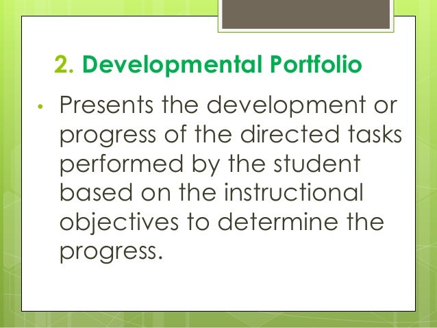 2. Developmental Portfolio • Presents the development or progress of the directed tasks performed by the student based on ...