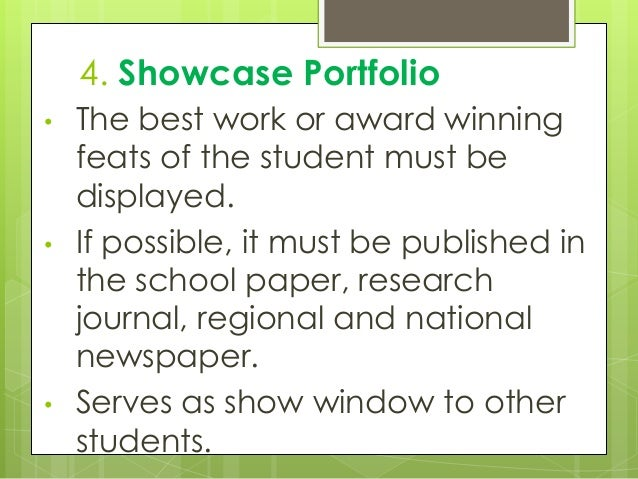 4. Showcase Portfolio • The best work or award winning feats of the student must be displayed. • If possible, it must be p...