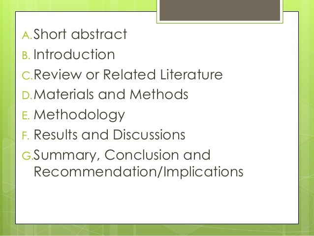 A.Short abstract B. Introduction C.Review or Related Literature D.Materials and Methods E. Methodology F. Results and Disc...
