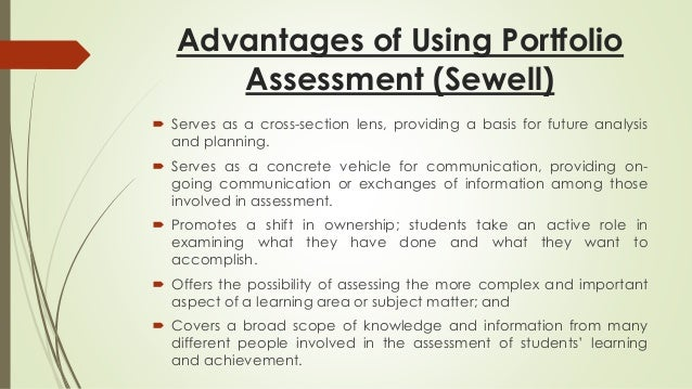 Advantages of Using Portfolio  Assessment (Sewell)   Serves as a cross-section lens, providing a basis for future analysi...