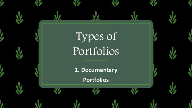 Documentary Portfolios – Collections of the best work of students assembled for assessment purposes – Showcases the final ...