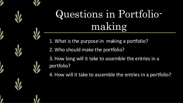 5. What entries will be included in the portfolio? 6. What criteria should be used to evaluate a portfolio? 7. What conclu...