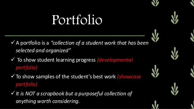 """A portfolio is a """"collection of a student work that has been selected and organized""""  To show student learning progress ..."""
