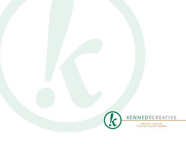 KENNEDYCREATIVE      strategy + design   for high growth brands