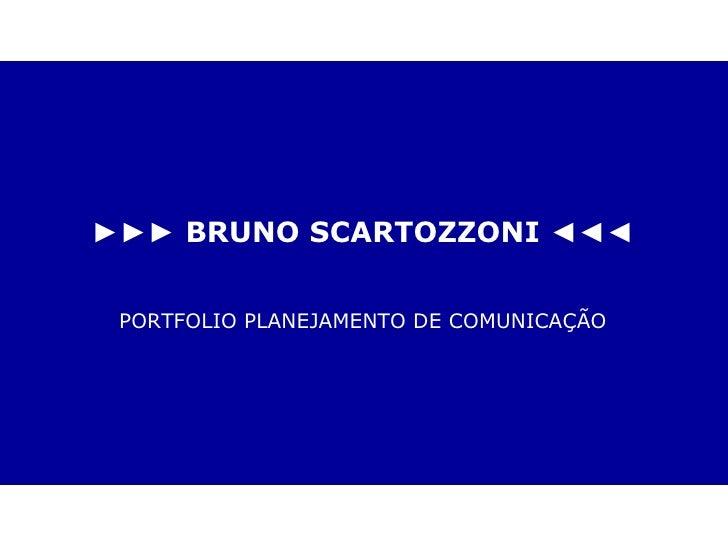 ►►►  BRUNO SCARTOZZONI ◄◄◄ PORTFOLIO PLANEJAMENTO DE COMUNICAÇÃO