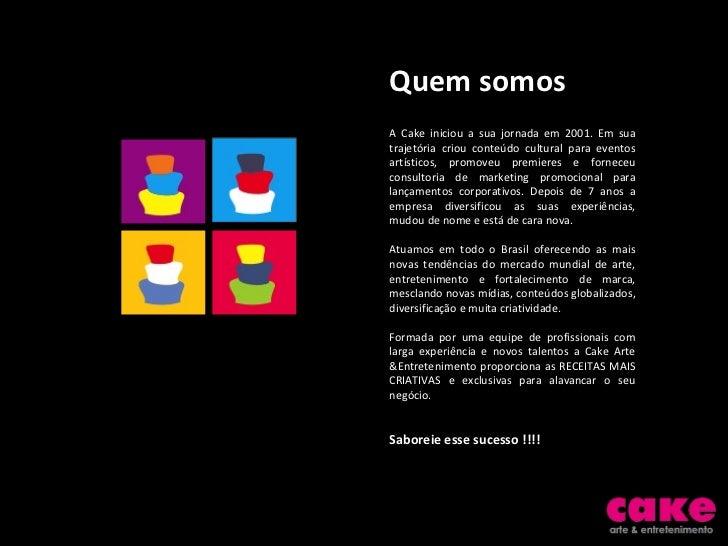 Quem somos A Cake iniciou a sua jornada em 2001. Em sua trajetória criou conteúdo cultural para eventos artísticos, promov...