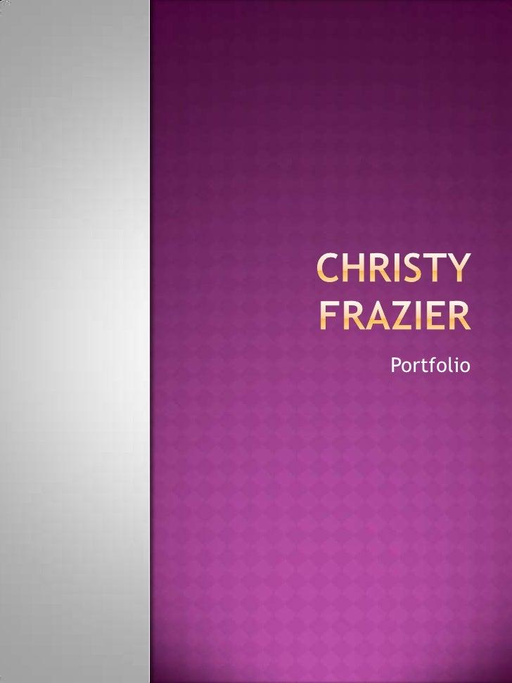 Christy Frazier<br />Portfolio<br />