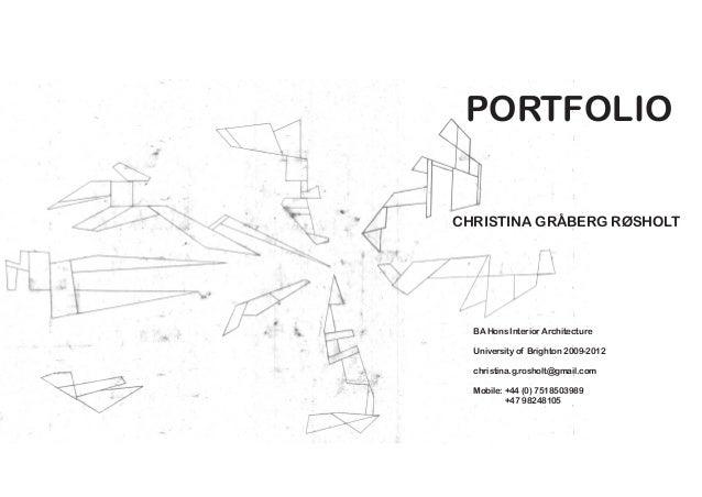 CHRISTINA GRÅBERG RØSHOLT BA Hons Interior Architecture University of Brighton 2009-2012 christina.g.rosholt@gmail.com Mob...
