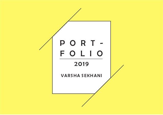 P O R T - F O L I O VARSHA SEKHANI 2019