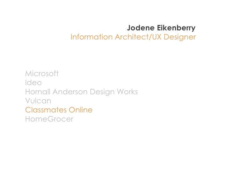 Jodene Eikenberry            Information Architect/UX Designer    Microsoft Ideo Hornall Anderson Design Works Vulcan Clas...