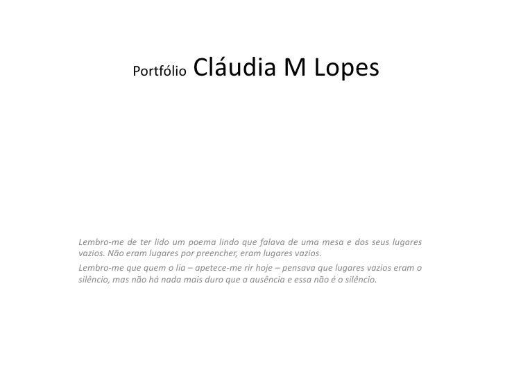 Portfólio      Cláudia M LopesLembro-me de ter lido um poema lindo que falava de uma mesa e dos seus lugaresvazios. Não er...