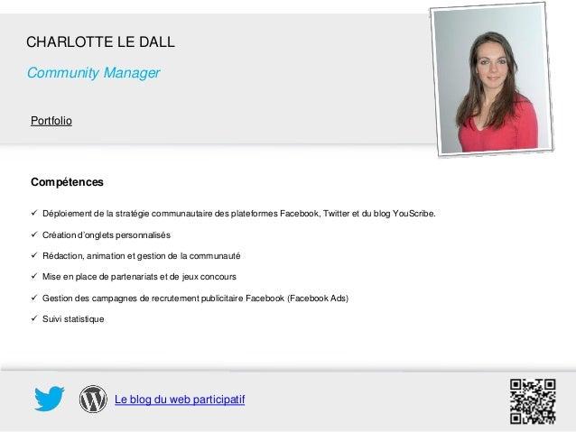 CHARLOTTE LE DALLCommunity ManagerPortfolioCompétences Déploiement de la stratégie communautaire des plateformes Facebook...