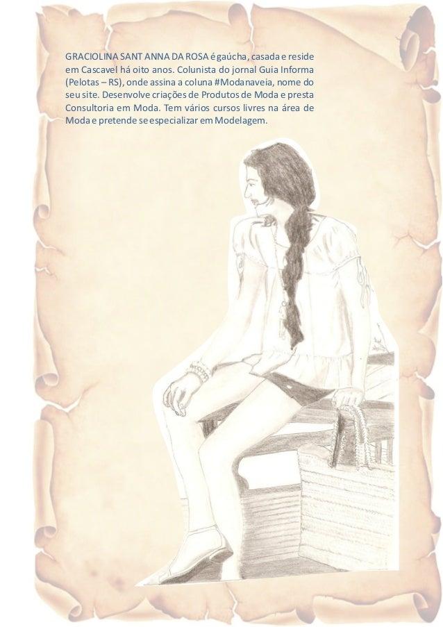 GRACIOLINA SANT ANNA DA ROSA é gaúcha, casada e reside em Cascavel há oito anos. Colunista do jornal Guia Informa (Pelotas...