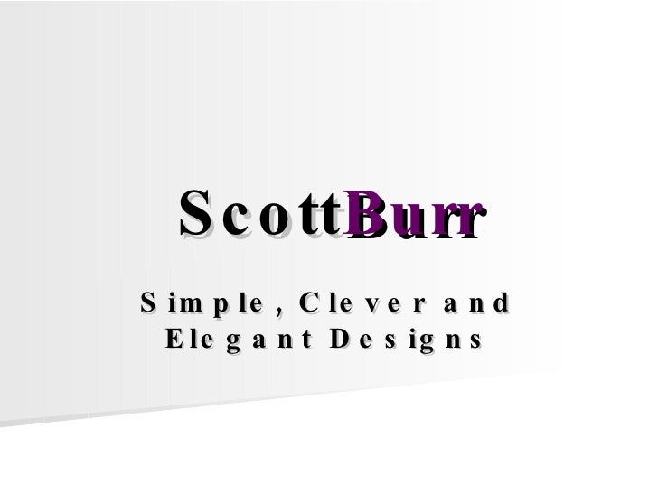 Scott Burr Simple, Clever and Elegant Designs