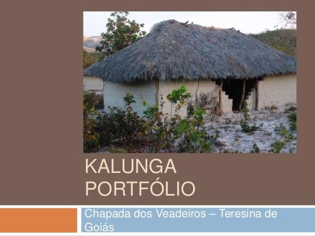 COMUNIDADE  KALUNGA  PORTFÓLIO  Chapada dos Veadeiros – Teresina de  Goiás