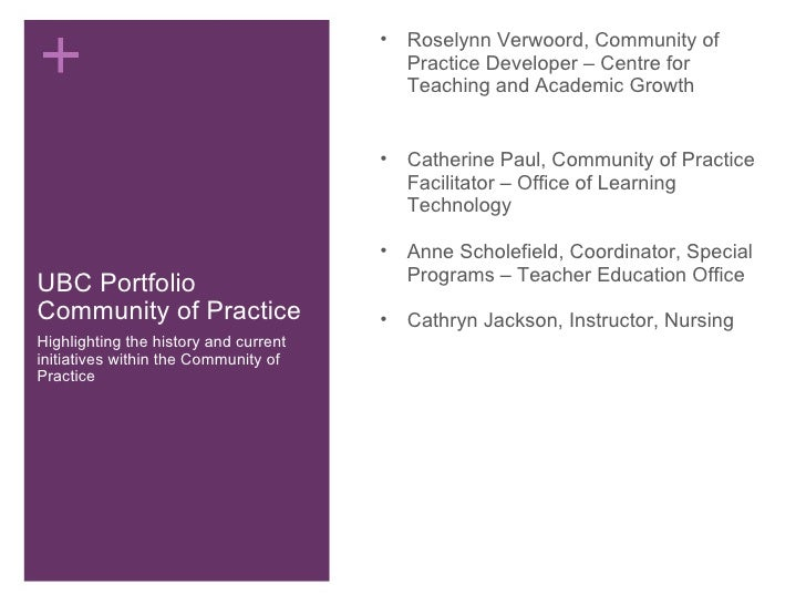 UBC Portfolio Community of Practice Highlighting the history and current initiatives within the Community of Practice <ul>...