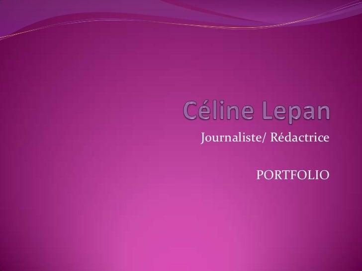 Céline Lepan<br />Journaliste/ Rédactrice<br />PORTFOLIO<br />
