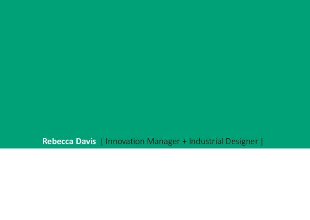 Rebecca Davis [ Innovation Manager + Industrial Designer ]