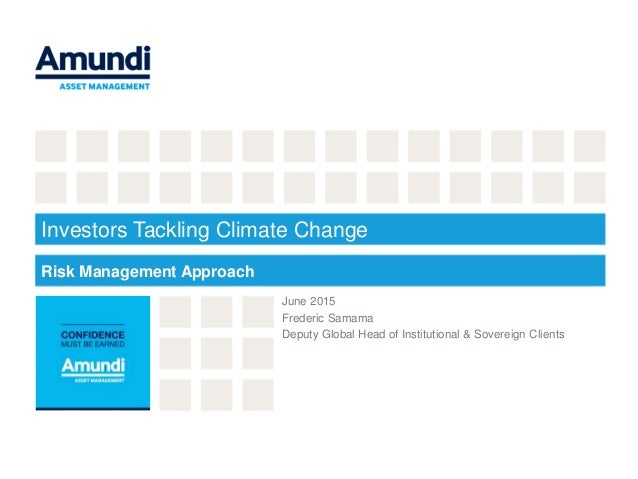 Investors Tackling Climate Change June 2015 Frederic Samama Deputy Global Head of Institutional & Sovereign Clients Risk M...