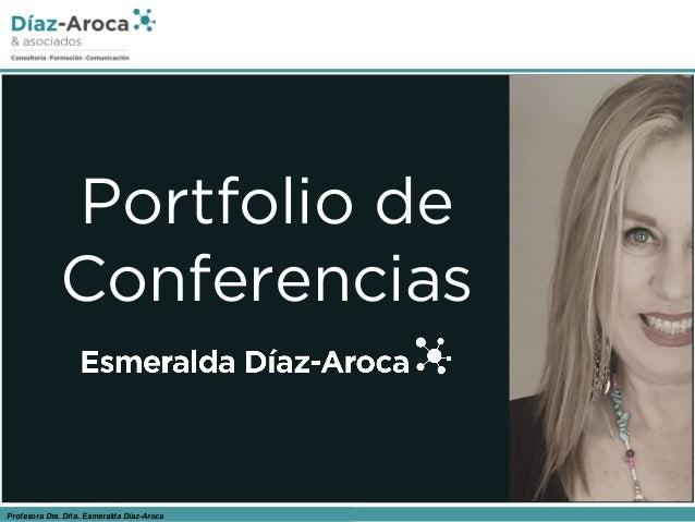 Profesora Dra. D�a. Esmeralda D�az-Aroca Portfolio de Conferencias