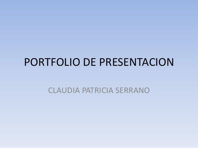 PORTFOLIO DE PRESENTACION CLAUDIA PATRICIA SERRANO