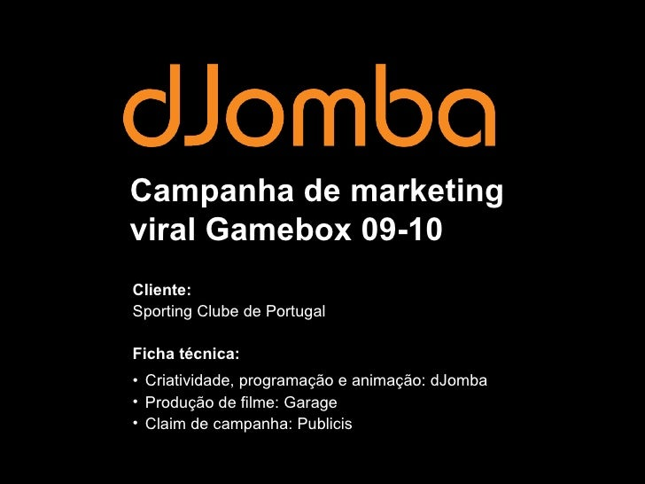 Campanha de marketing viral Gamebox 09-10 <ul><li>Cliente:  </li></ul><ul><li>Sporting Clube de Portugal </li></ul><ul><li...