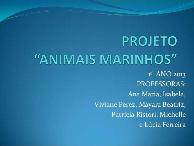 1º ANO 2013 PROFESSORAS: Ana Maria, Isabela, Viviane Perez, Mayara Beatriz, Patrícia Ristori, Michelle e Lúcia Ferreira