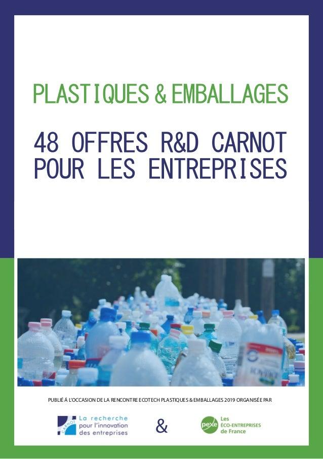 & PLASTIQUES & EMBALLAGES 48 OFFRES R&D CARNOT POUR LES ENTREPRISES PUBLIÉ Á L'OCCASION DE LA RENCONTRE ECOTECH PLASTIQUES...