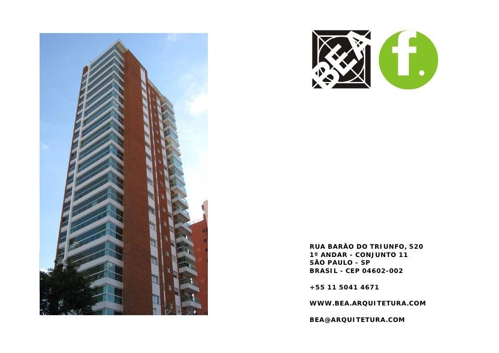 RUA BARÃO DO TRIUNFO, 520 1º ANDAR - CONJUNTO 11 SÃO PAULO - SP BRASIL - CEP 04602-002  +55 11 5041 4671  WWW.BEA.ARQUITET...