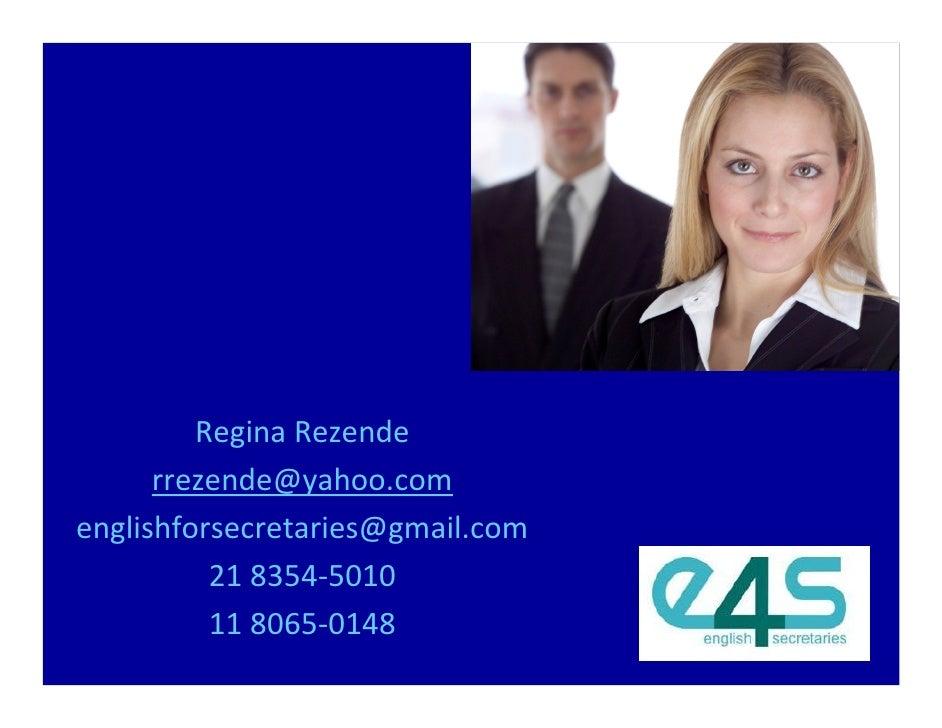 Regina Rezende       rrezende@yahoo.com englishforsecretaries@gmail.com           21 8354-5010           11 8065-0148