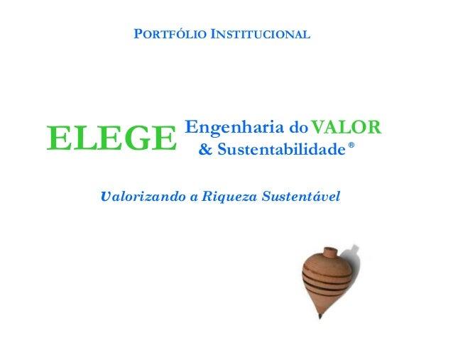 Engenharia do & Sustentabilidade ®ELEGE VALOR valorizando a Riqueza Sustentável PORTFÓLIO INSTITUCIONAL